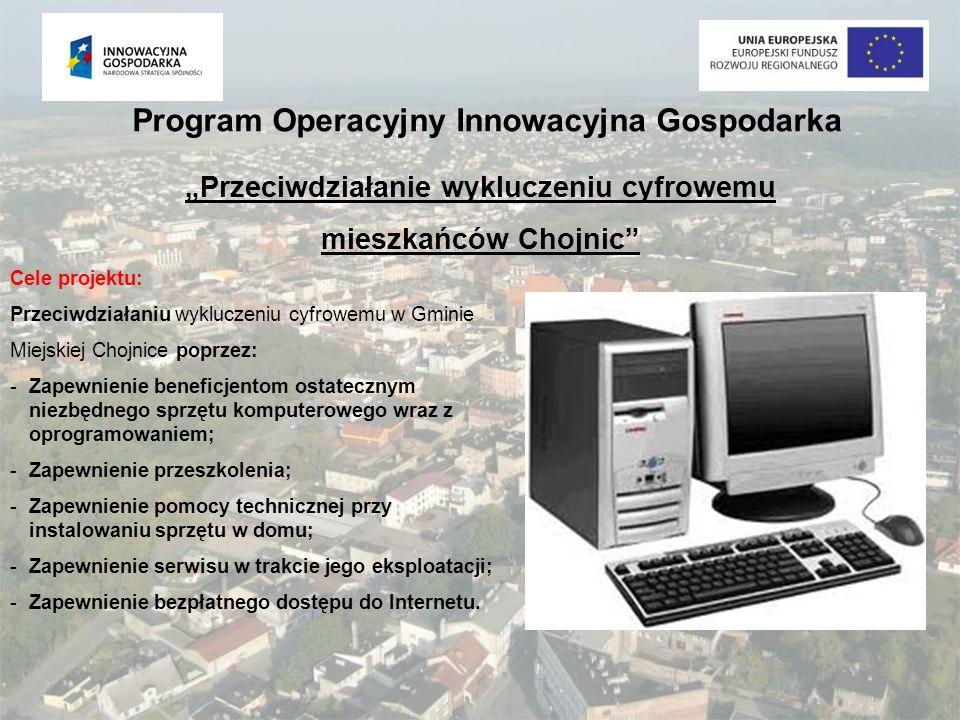 Program Operacyjny Innowacyjna Gospodarka Przeciwdziałanie wykluczeniu cyfrowemu mieszkańców Chojnic Cele projektu: Przeciwdziałaniu wykluczeniu cyfro