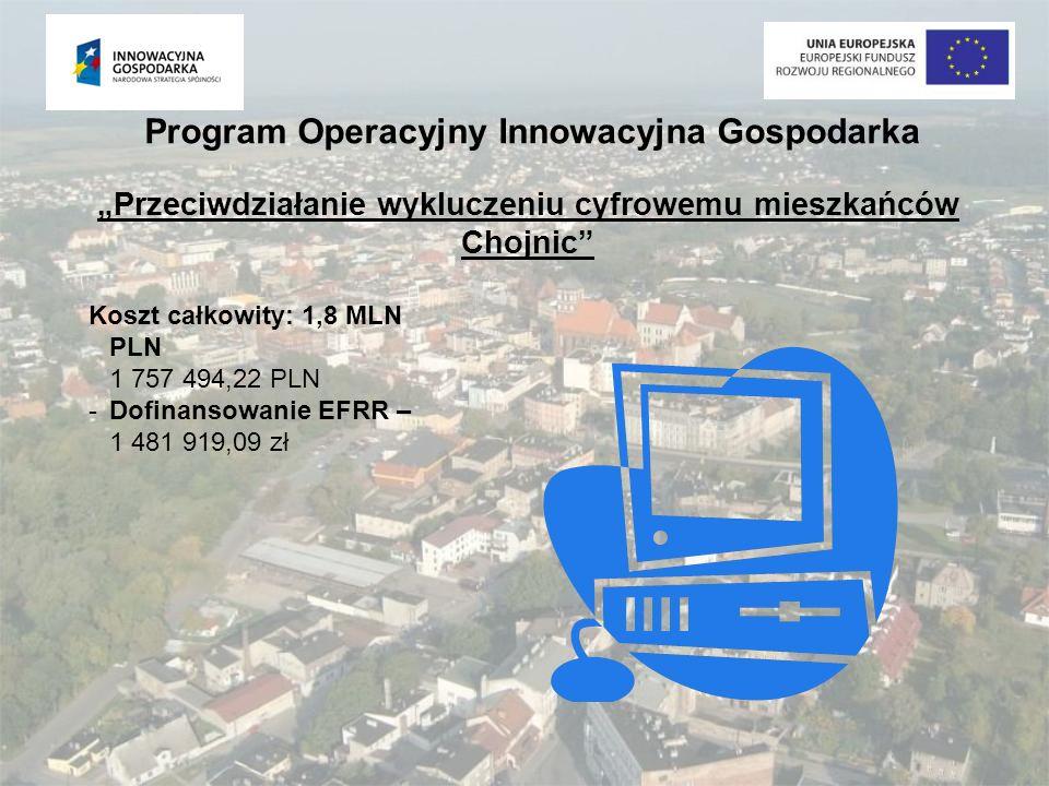 Przeciwdziałanie wykluczeniu cyfrowemu mieszkańców Chojnic Koszt całkowity: 1,8 MLN PLN 1 757 494,22 PLN -Dofinansowanie EFRR – 1 481 919,09 zł Progra