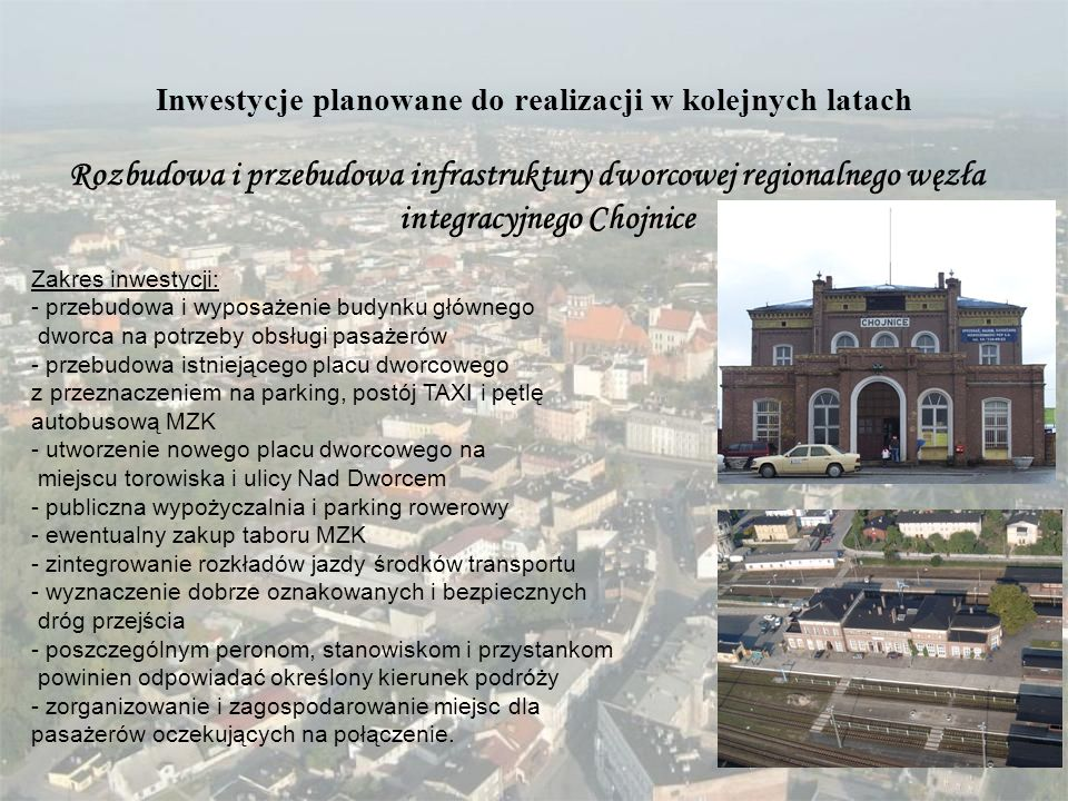 Rozbudowa i przebudowa infrastruktury dworcowej regionalnego węzła integracyjnego Chojnice Inwestycje planowane do realizacji w kolejnych latach Zakre