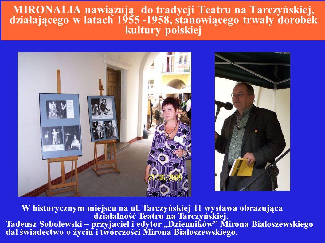 MIRONALIA nawiązują do tradycji Teatru na Tarczyńskiej, działającego w latach 1955 -1958, stanowiącego trwały dorobek kultury polskiej W historycznym miejscu na ul.