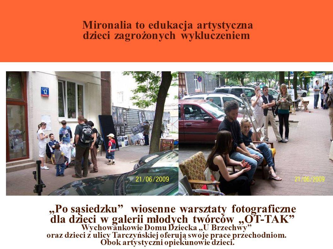 Mironalia to edukacja artystyczna dzieci zagrożonych wykluczeniem Wychowankowie Domu Dziecka U Brzechwy oraz dzieci z ulicy Tarczyńskiej oferują swoje prace przechodniom.