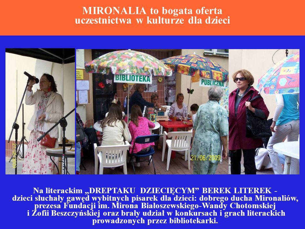 MIRONALIA to bogata oferta uczestnictwa w kulturze dla dzieci Na literackim DREPTAKU DZIECIĘCYM BEREK LITEREK - dzieci słuchały gawęd wybitnych pisarek dla dzieci: dobrego ducha Mironaliów, prezesa Fundacji im.