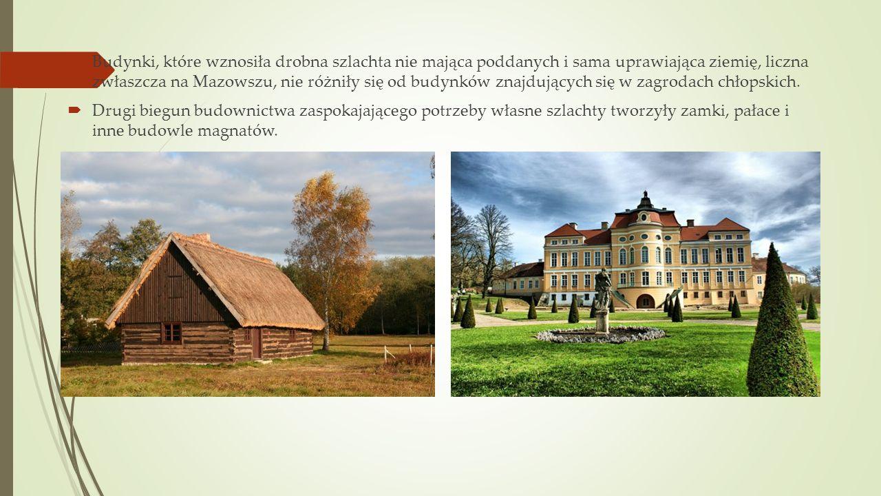Budynki, które wznosiła drobna szlachta nie mająca poddanych i sama uprawiająca ziemię, liczna zwłaszcza na Mazowszu, nie różniły się od budynków znaj
