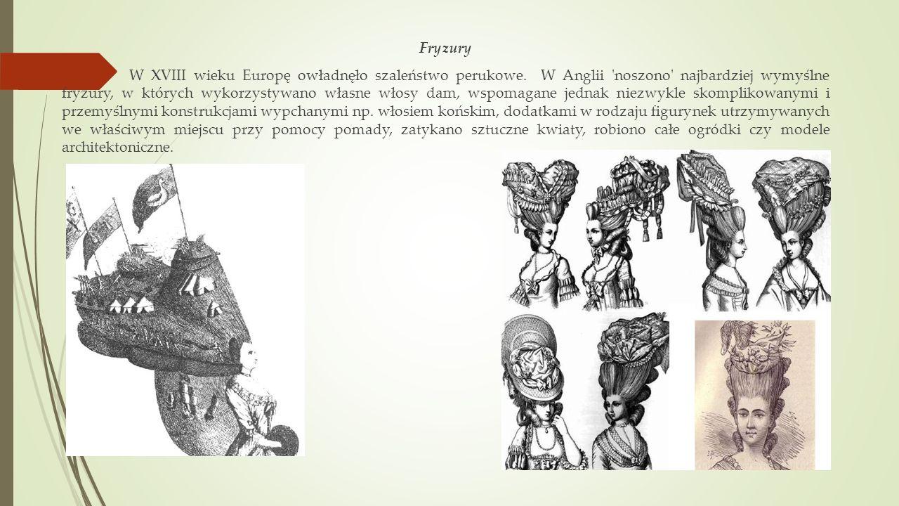 Fryzury W XVIII wieku Europę owładnęło szaleństwo perukowe. W Anglii 'noszono' najbardziej wymyślne fryzury, w których wykorzystywano własne włosy dam