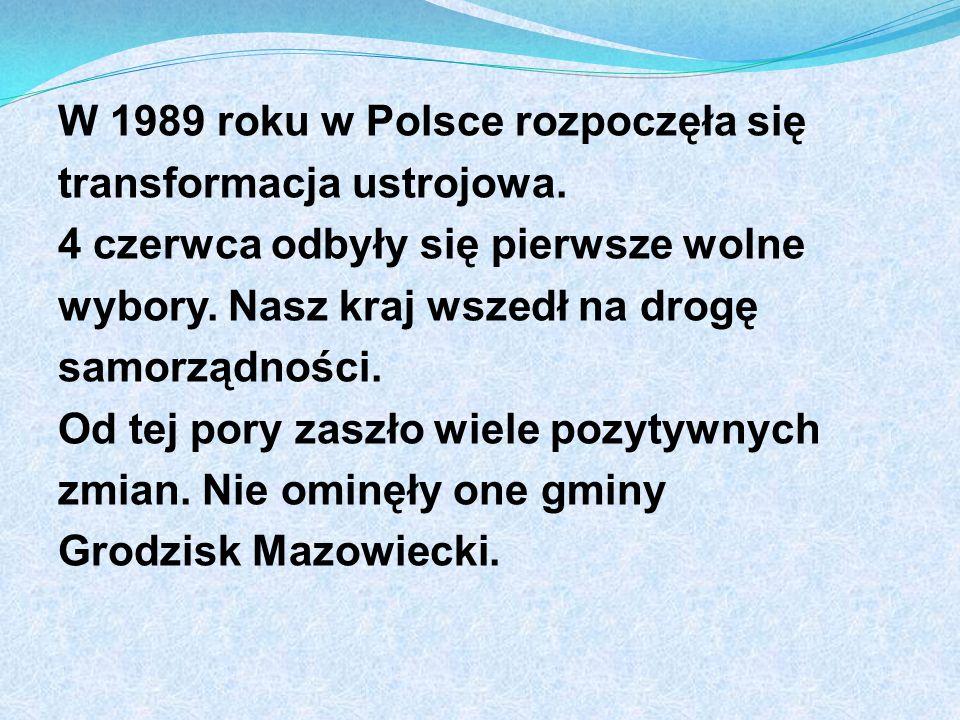 W 1989 roku w Polsce rozpoczęła się transformacja ustrojowa. 4 czerwca odbyły się pierwsze wolne wybory. Nasz kraj wszedł na drogę samorządności. Od t