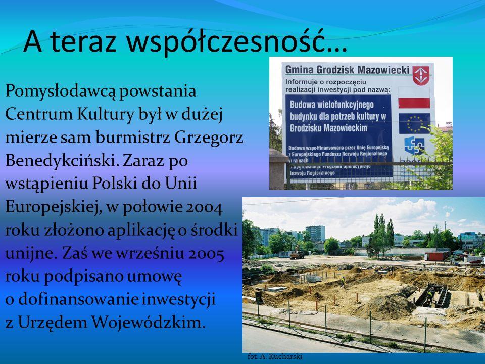 A teraz współczesność… Pomysłodawcą powstania Centrum Kultury był w dużej mierze sam burmistrz Grzegorz Benedykciński. Zaraz po wstąpieniu Polski do U