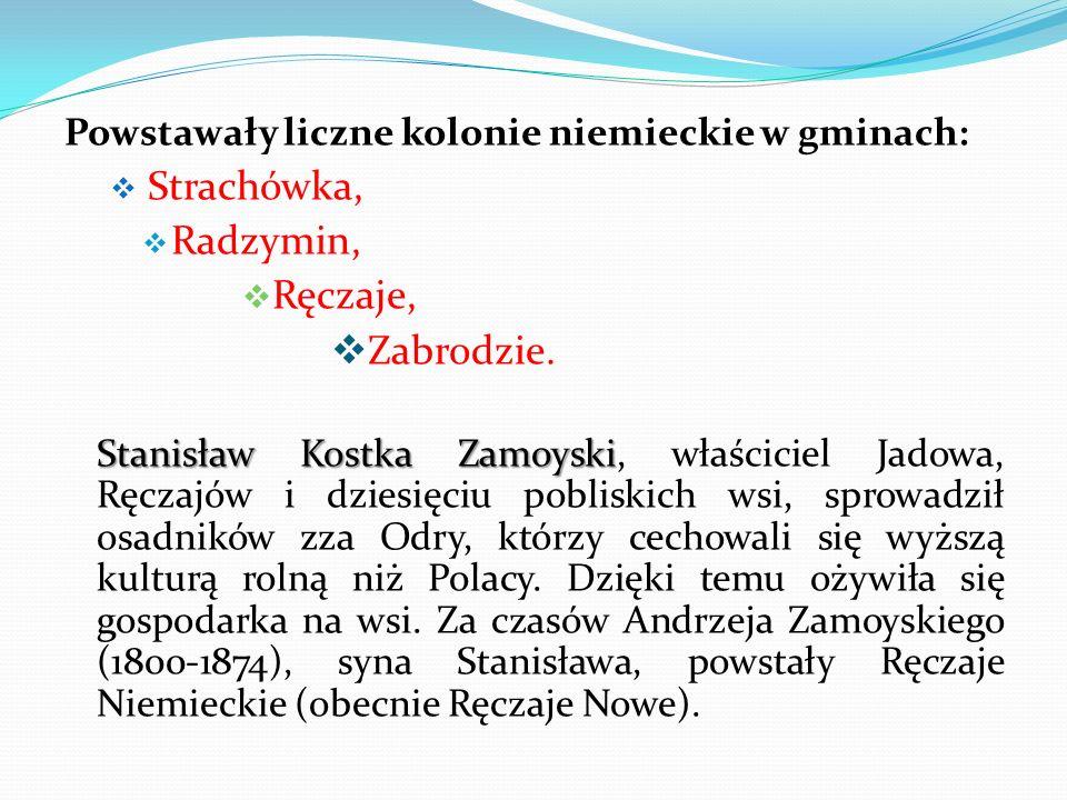 Powstawały liczne kolonie niemieckie w gminach: Strachówka, Radzymin, Ręczaje, Zabrodzie.