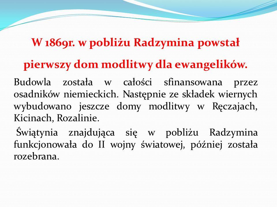 W 1869r.w pobliżu Radzymina powstał pierwszy dom modlitwy dla ewangelików.