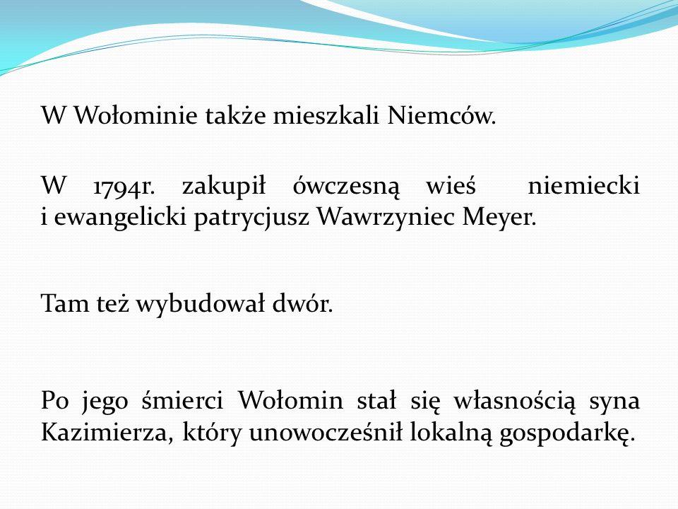 W Wołominie także mieszkali Niemców.W 1794r.