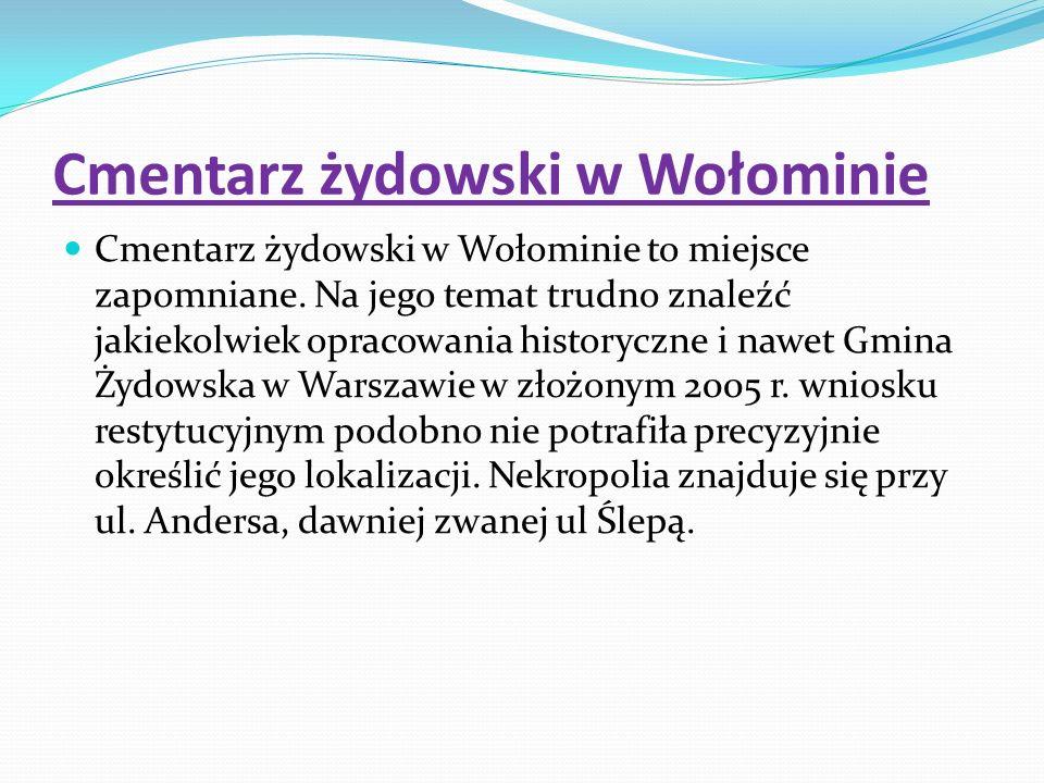 Cmentarz żydowski w Wołominie Cmentarz żydowski w Wołominie to miejsce zapomniane.