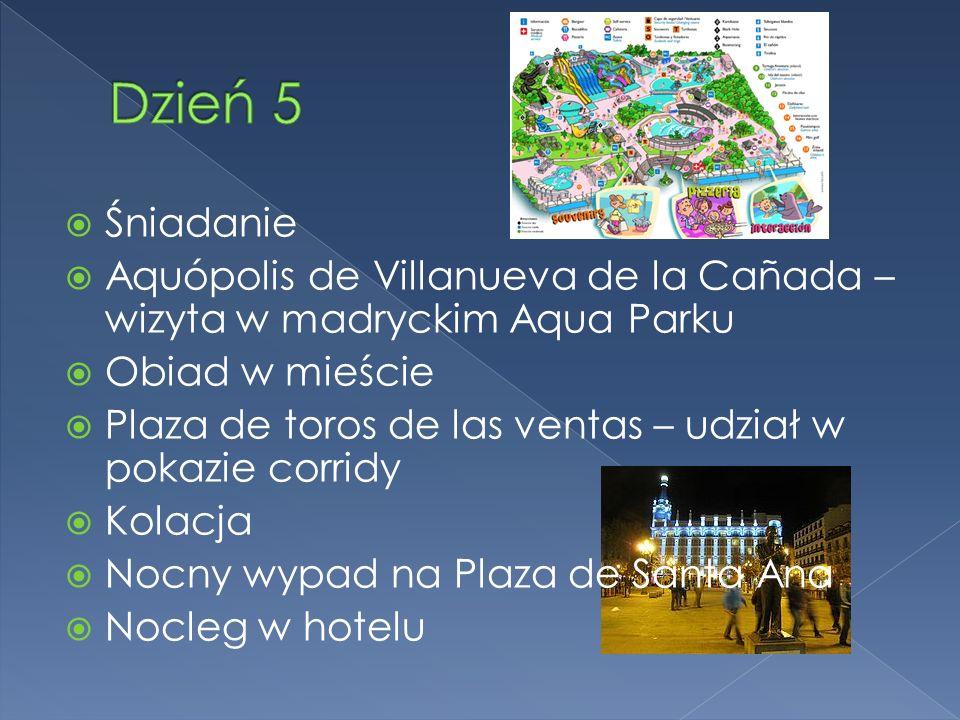 Śniadanie Aquópolis de Villanueva de la Cañada – wizyta w madryckim Aqua Parku Obiad w mieście Plaza de toros de las ventas – udział w pokazie corridy Kolacja Nocny wypad na Plaza de Santa Ana Nocleg w hotelu