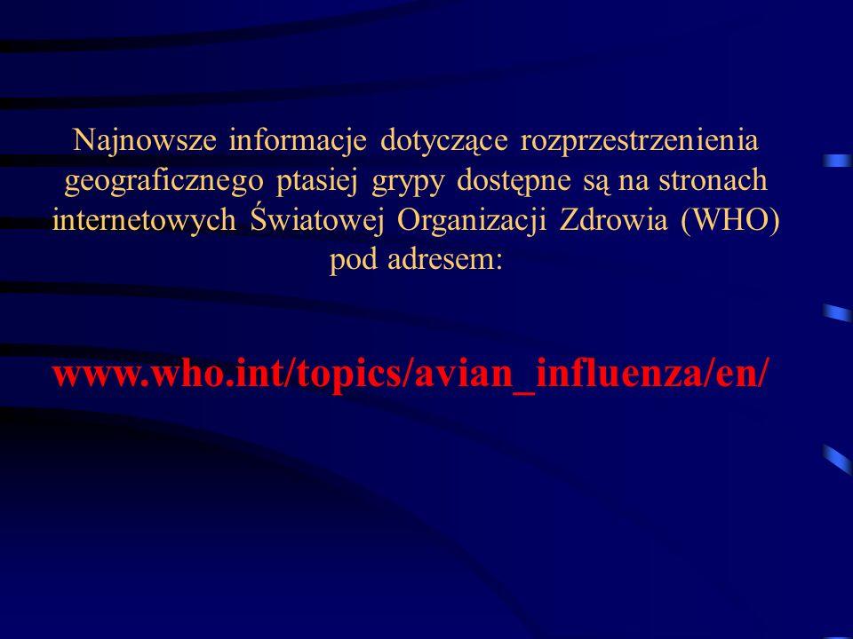 Najnowsze informacje dotyczące rozprzestrzenienia geograficznego ptasiej grypy dostępne są na stronach internetowych Światowej Organizacji Zdrowia (WH
