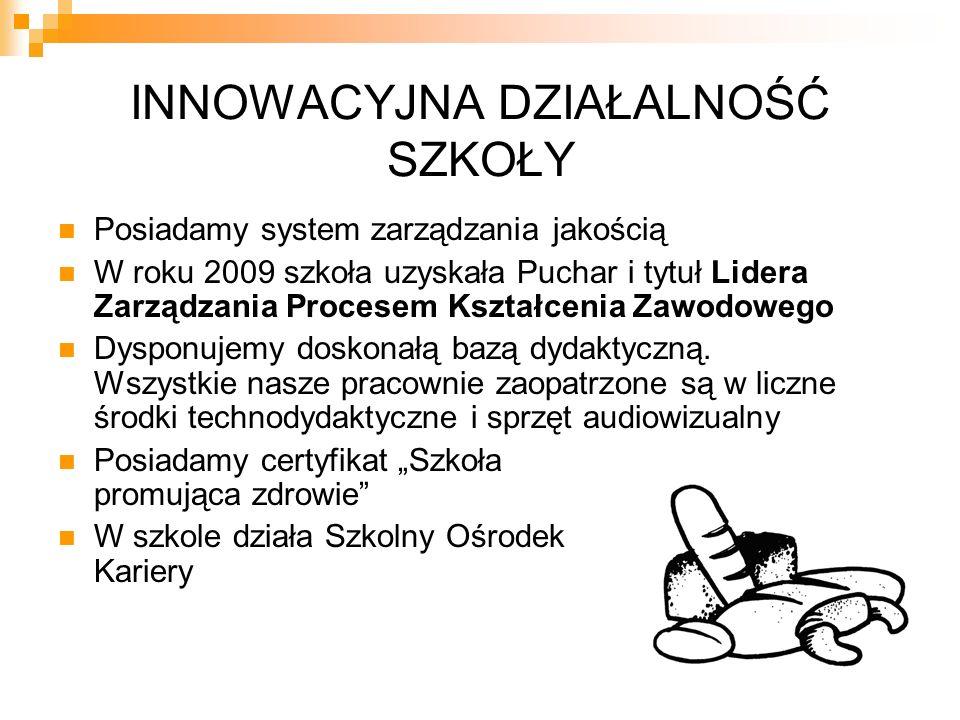 INNOWACYJNA DZIAŁALNOŚĆ SZKOŁY Posiadamy system zarządzania jakością W roku 2009 szkoła uzyskała Puchar i tytuł Lidera Zarządzania Procesem Kształceni