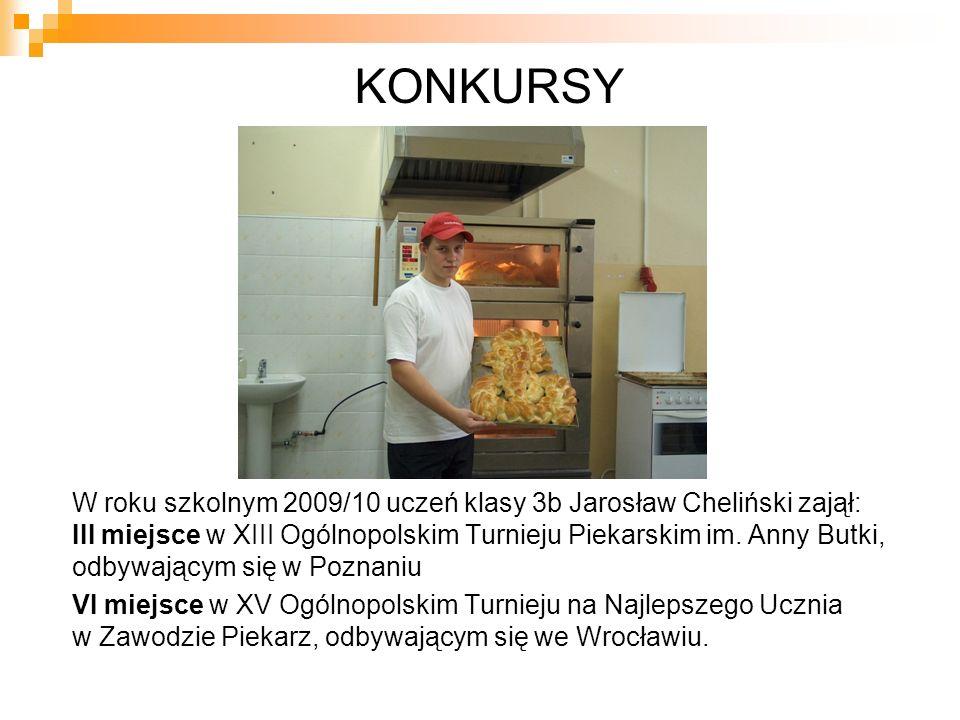 KONKURSY W roku szkolnym 2009/10 uczeń klasy 3b Jarosław Cheliński zajął: III miejsce w XIII Ogólnopolskim Turnieju Piekarskim im. Anny Butki, odbywaj