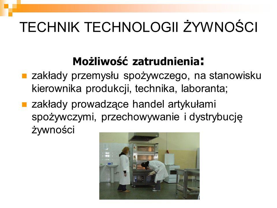 TECHNIK TECHNOLOGII ŻYWNOŚCI Możliwość zatrudnienia : zakłady przemysłu spożywczego, na stanowisku kierownika produkcji, technika, laboranta; zakłady