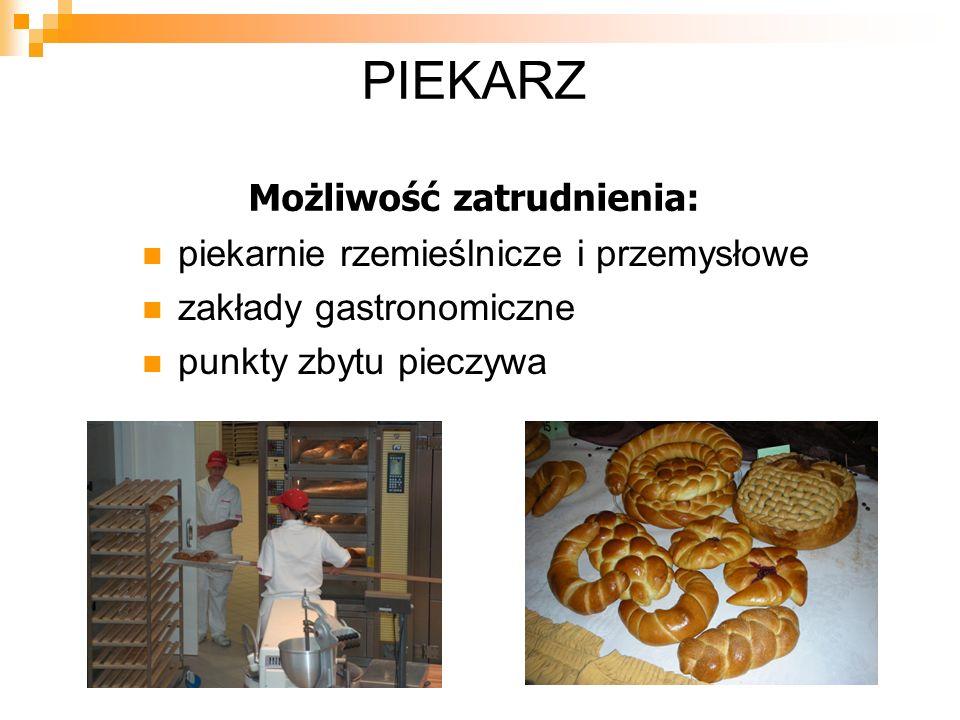 PIEKARZ Możliwość zatrudnienia: piekarnie rzemieślnicze i przemysłowe zakłady gastronomiczne punkty zbytu pieczywa