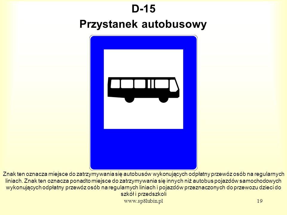 www.sp8lubin.pl19 D-15 Znak ten oznacza miejsce do zatrzymywania się autobusów wykonujących odpłatny przewóz osób na regularnych liniach.
