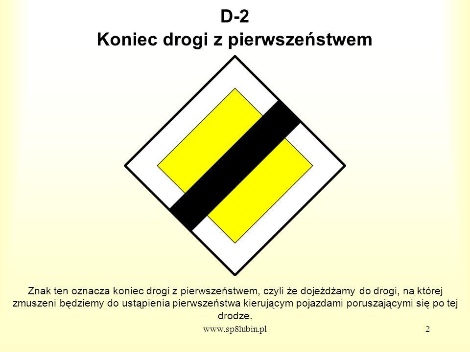 www.sp8lubin.pl3 D-3 Znak ten oznacza początek lub kontynuację drogi (jezdni), na której ruch odbywa się w jednym kierunku.
