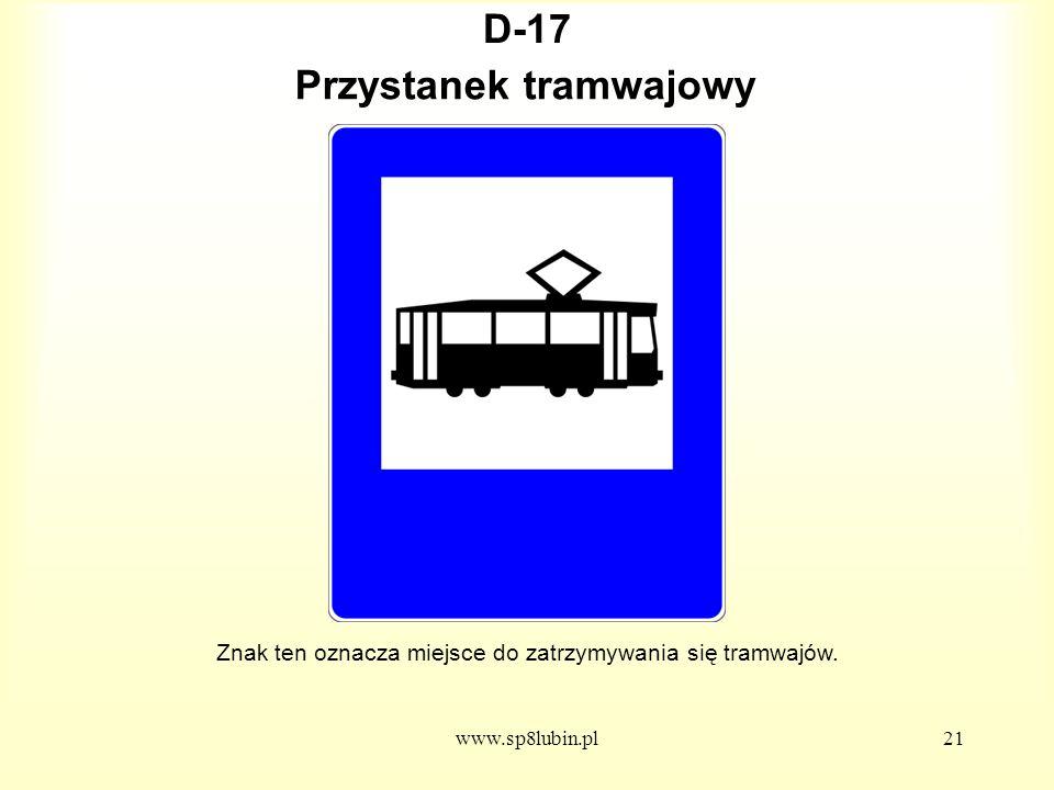 www.sp8lubin.pl21 D-17 Znak ten oznacza miejsce do zatrzymywania się tramwajów.