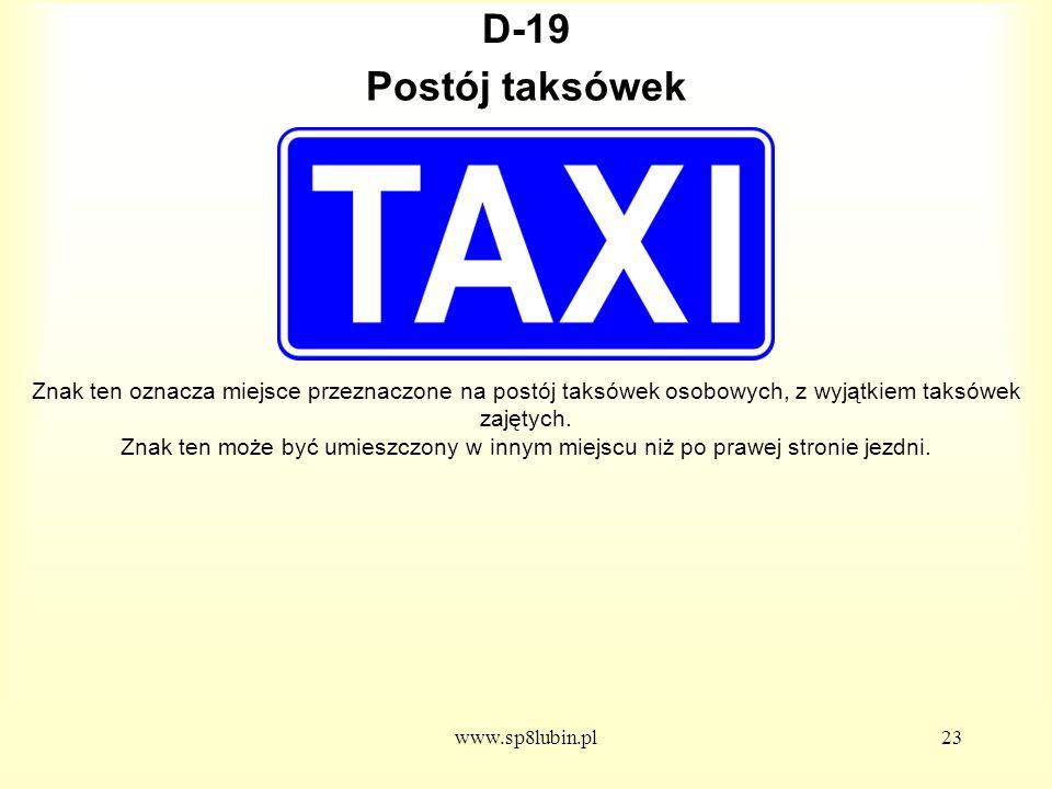 www.sp8lubin.pl23 D-19 Znak ten oznacza miejsce przeznaczone na postój taksówek osobowych, z wyjątkiem taksówek zajętych.