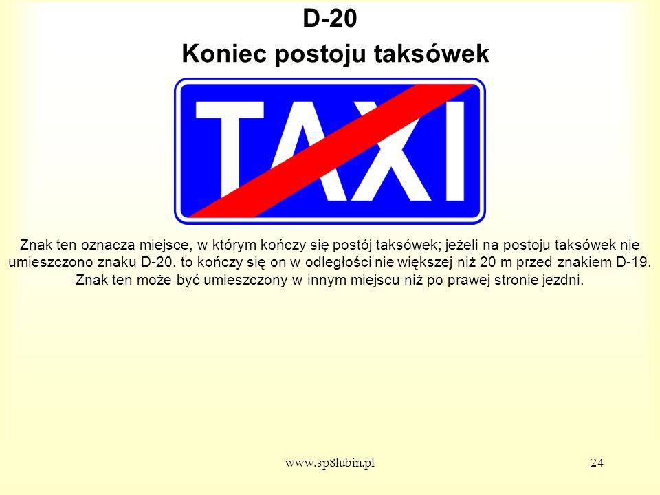 www.sp8lubin.pl24 D-20 Znak ten oznacza miejsce, w którym kończy się postój taksówek; jeżeli na postoju taksówek nie umieszczono znaku D-20.