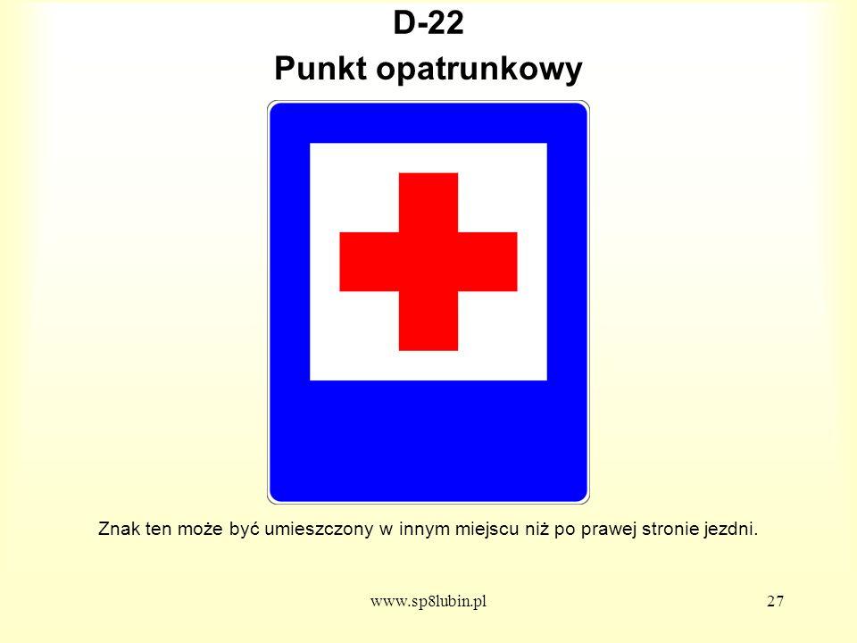www.sp8lubin.pl27 D-22 Znak ten może być umieszczony w innym miejscu niż po prawej stronie jezdni.