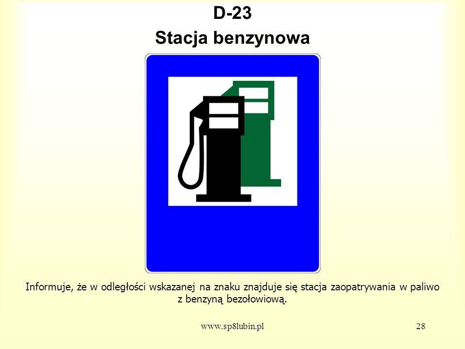 www.sp8lubin.pl28 D-23 Informuje, że w odległości wskazanej na znaku znajduje się stacja zaopatrywania w paliwo z benzyną bezołowiową.
