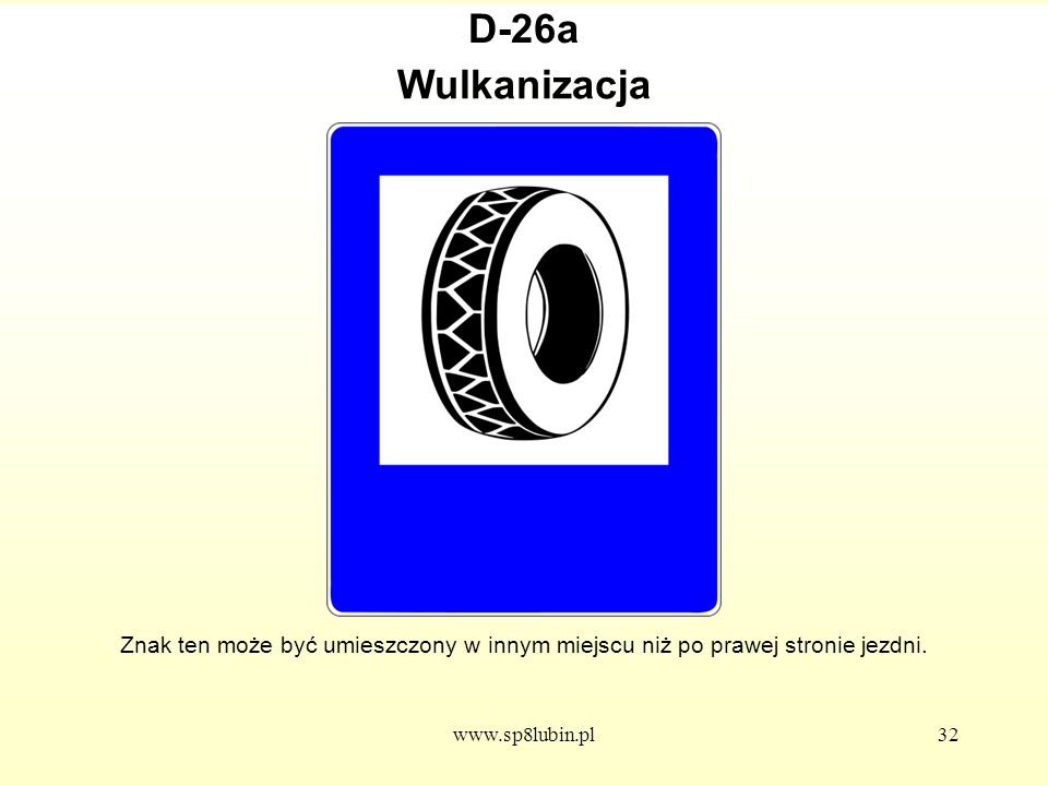 www.sp8lubin.pl32 D-26a Znak ten może być umieszczony w innym miejscu niż po prawej stronie jezdni.