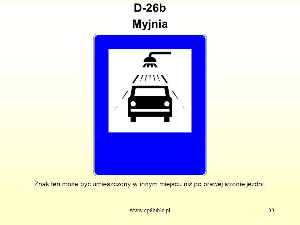 www.sp8lubin.pl33 D-26b Znak ten może być umieszczony w innym miejscu niż po prawej stronie jezdni.