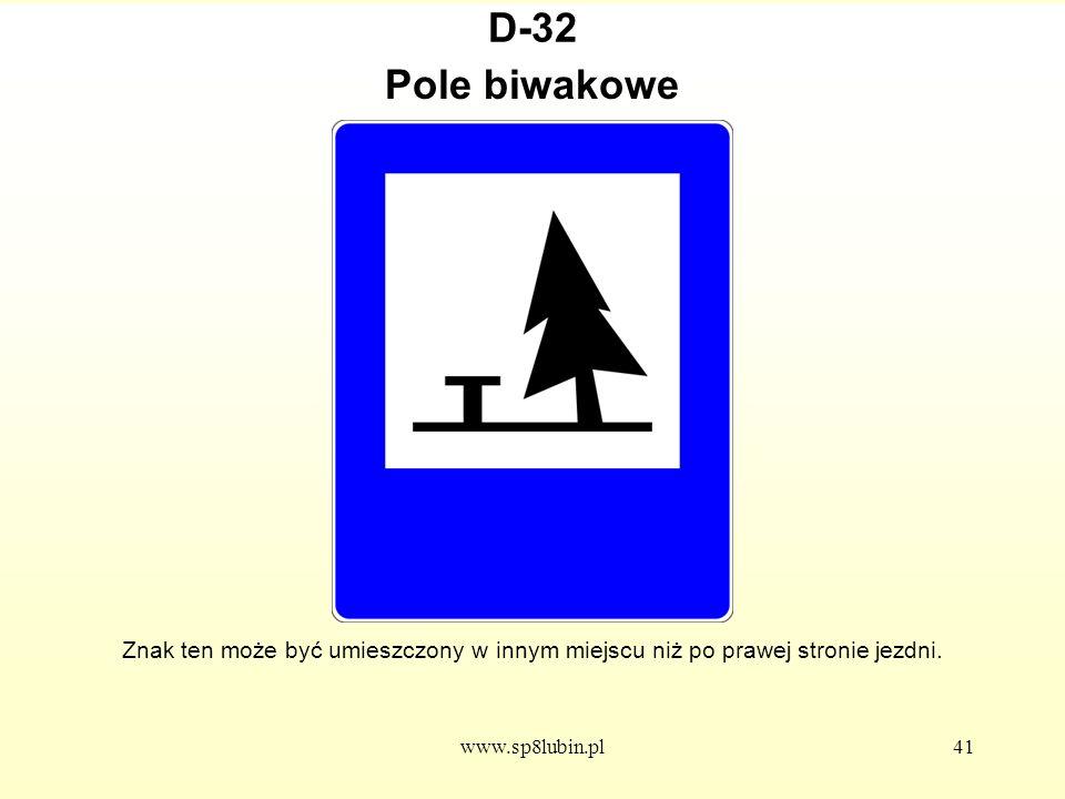 www.sp8lubin.pl41 D-32 Znak ten może być umieszczony w innym miejscu niż po prawej stronie jezdni.