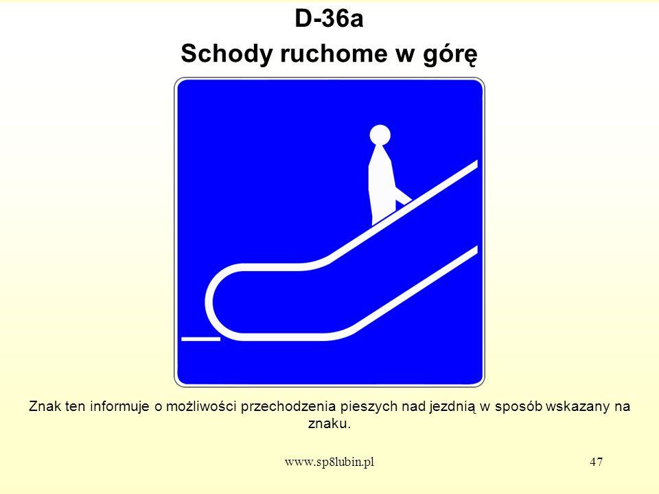 www.sp8lubin.pl47 D-36a Znak ten informuje o możliwości przechodzenia pieszych nad jezdnią w sposób wskazany na znaku.