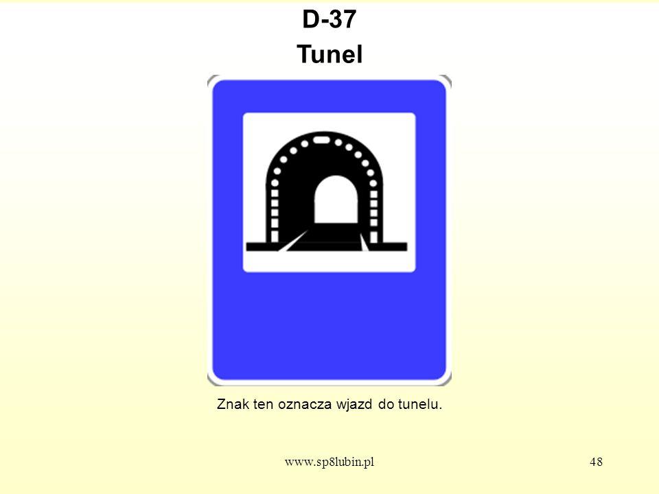 www.sp8lubin.pl48 D-37 Znak ten oznacza wjazd do tunelu. Tunel