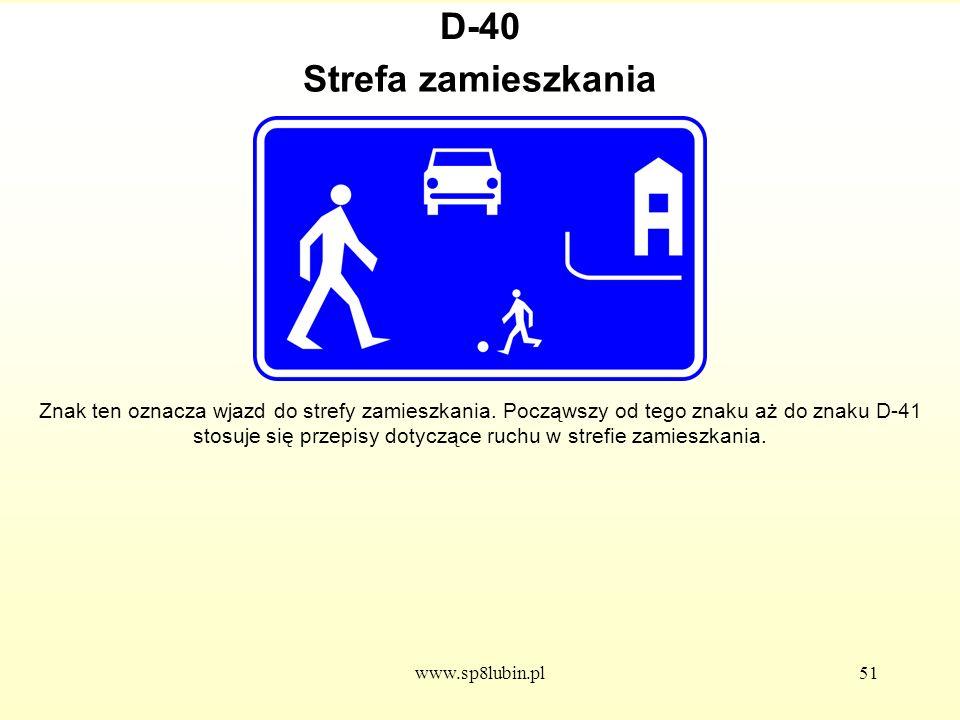 www.sp8lubin.pl51 D-40 Znak ten oznacza wjazd do strefy zamieszkania.