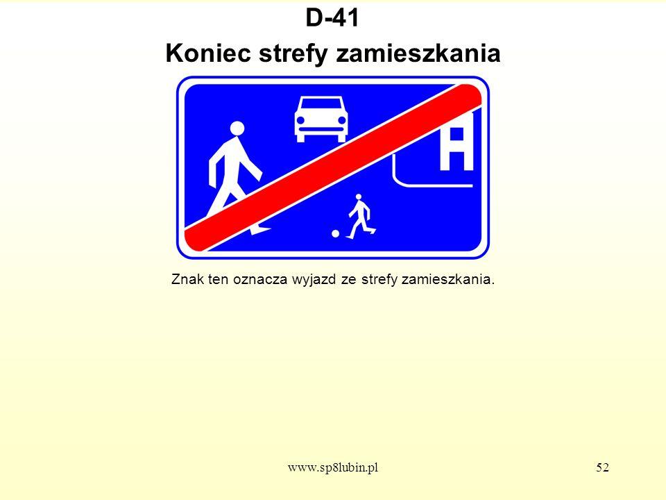 www.sp8lubin.pl52 D-41 Znak ten oznacza wyjazd ze strefy zamieszkania. Koniec strefy zamieszkania