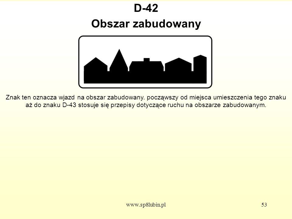 www.sp8lubin.pl53 D-42 Znak ten oznacza wjazd na obszar zabudowany.