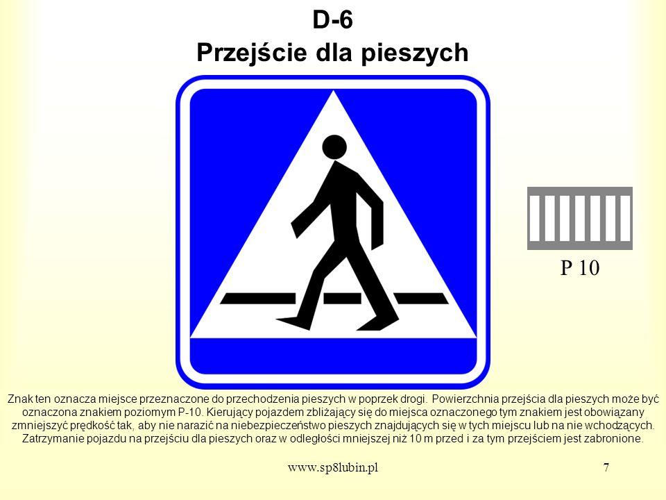 www.sp8lubin.pl8 D-6a Znak ten oznacza miejsce przeznaczone do przejeżdżania rowerzystów w poprzek drogi.