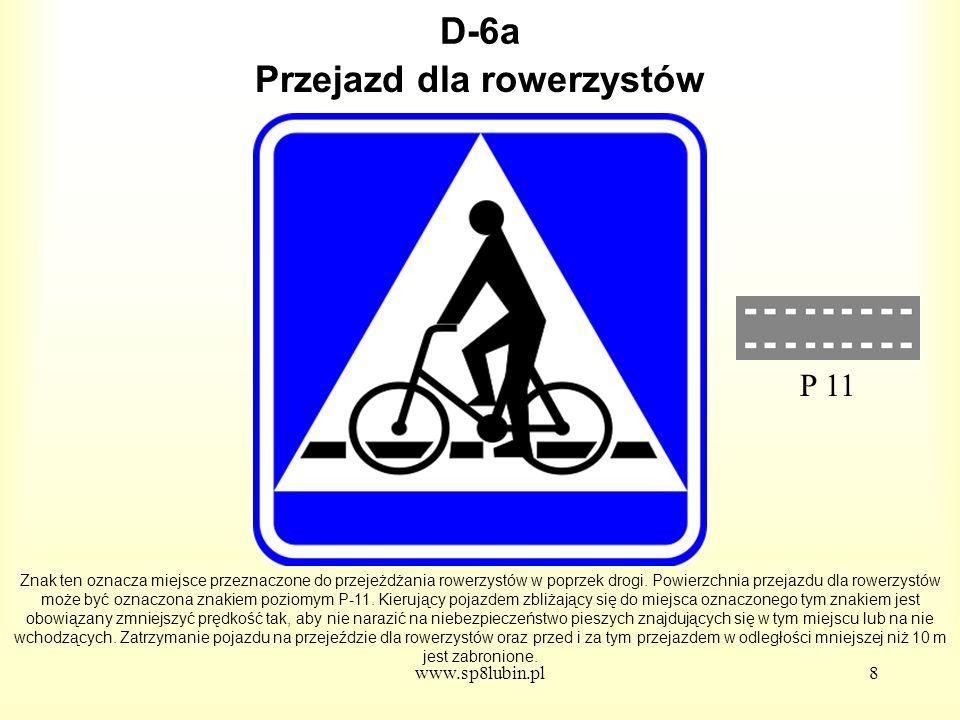 www.sp8lubin.pl29 D-24 Znak ten może być umieszczony w innym miejscu niż po prawej stronie jezdni.