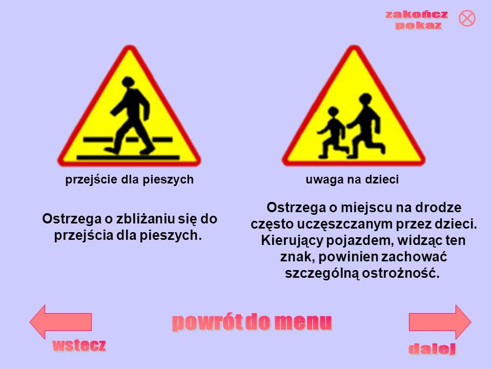 przejście dla pieszychuwaga na dzieci Ostrzega o zbliżaniu się do przejścia dla pieszych. Ostrzega o miejscu na drodze często uczęszczanym przez dziec