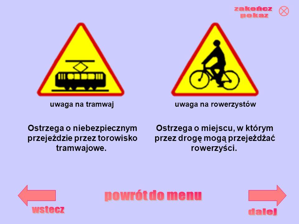 uwaga na rowerzystówuwaga na tramwaj Ostrzega o niebezpiecznym przejeździe przez torowisko tramwajowe. Ostrzega o miejscu, w którym przez drogę mogą p