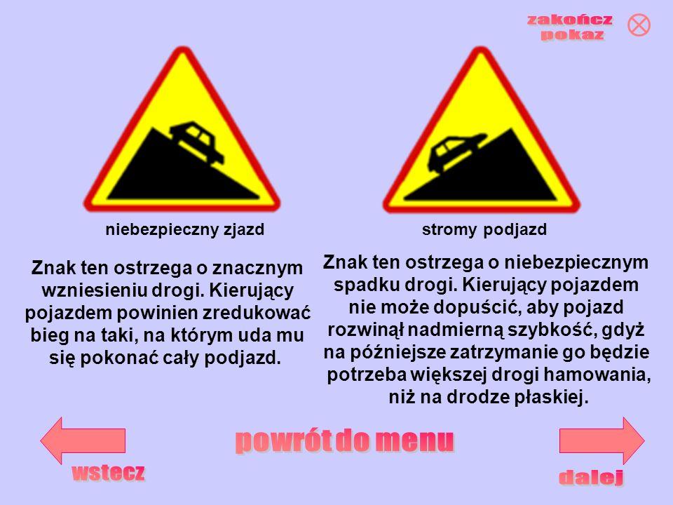stromy podjazdniebezpieczny zjazd Znak ten ostrzega o znacznym wzniesieniu drogi. Kierujący pojazdem powinien zredukować bieg na taki, na którym uda m