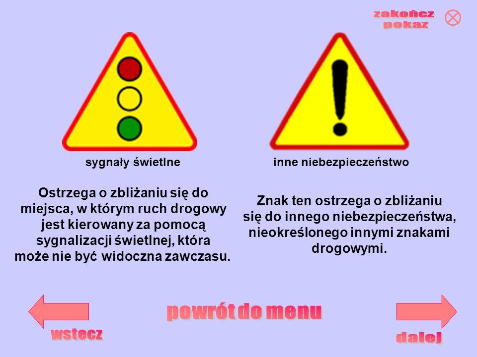 sygnały świetlneinne niebezpieczeństwo Ostrzega o zbliżaniu się do miejsca, w którym ruch drogowy jest kierowany za pomocą sygnalizacji świetlnej, któ