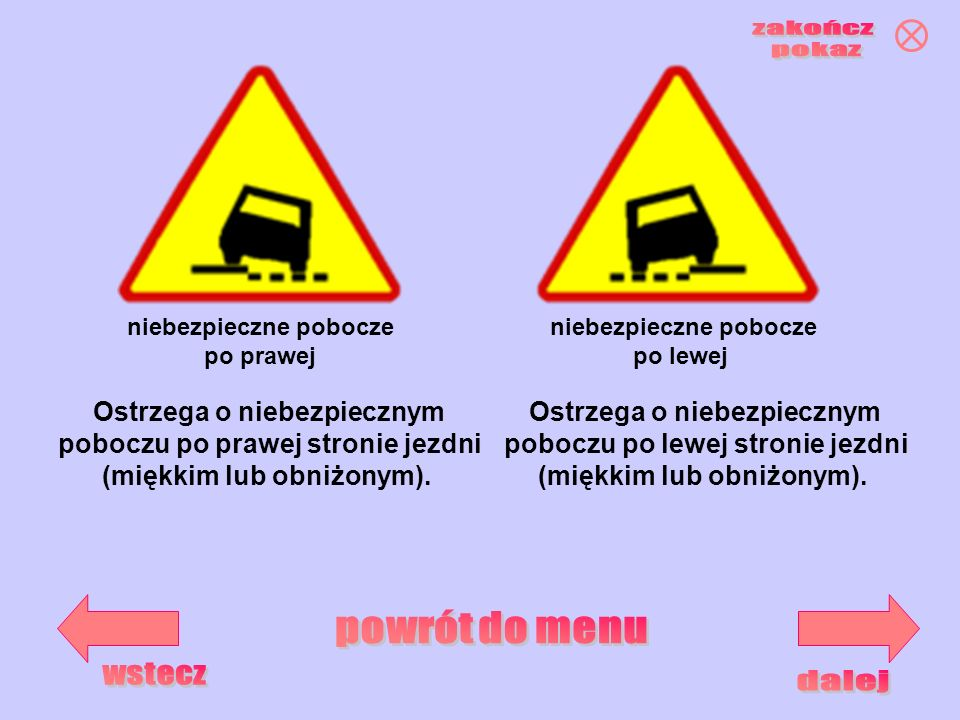 niebezpieczne pobocze po prawej niebezpieczne pobocze po lewej Ostrzega o niebezpiecznym poboczu po lewej stronie jezdni (miękkim lub obniżonym). Ostr