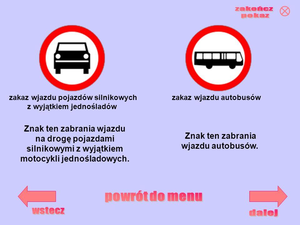 zakaz wjazdu pojazdów silnikowych z wyjątkiem jednośladów zakaz wjazdu autobusów Znak ten zabrania wjazdu na drogę pojazdami silnikowymi z wyjątkiem m