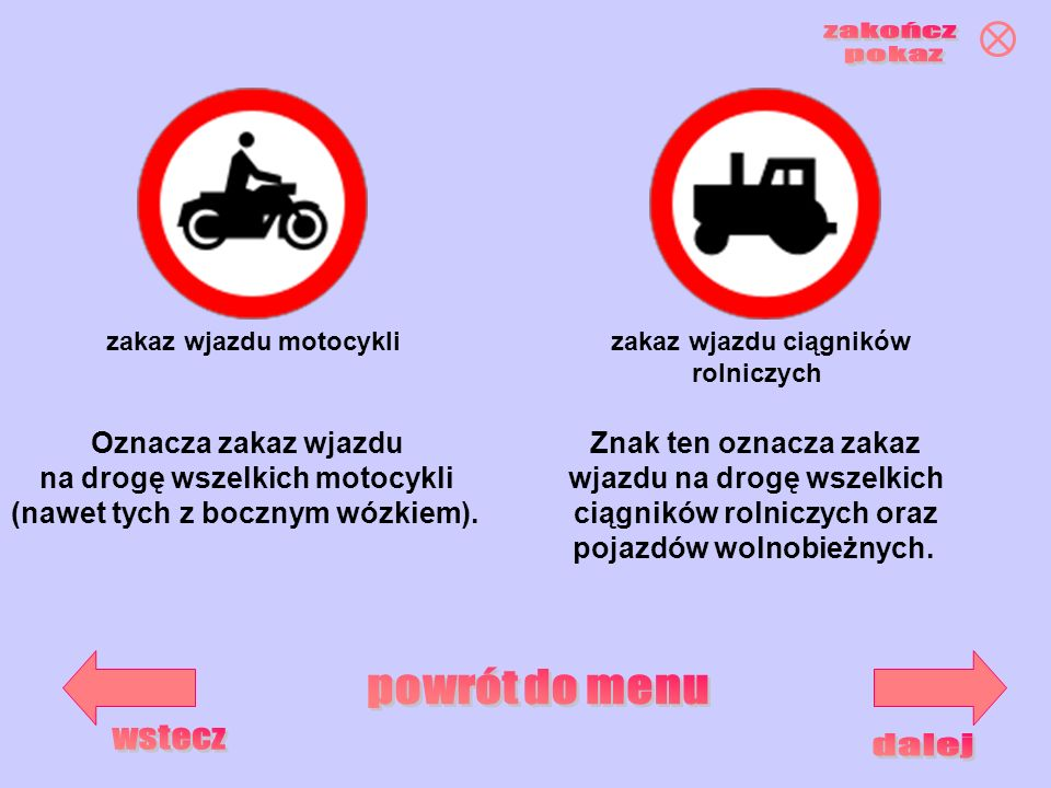 zakaz wjazdu motocykli zakaz wjazdu ciągników rolniczych Znak ten oznacza zakaz wjazdu na drogę wszelkich ciągników rolniczych oraz pojazdów wolnobież