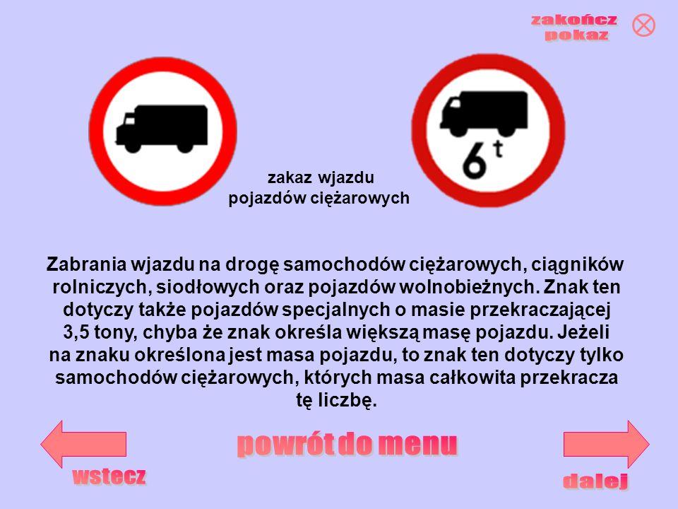 Zabrania wjazdu na drogę samochodów ciężarowych, ciągników rolniczych, siodłowych oraz pojazdów wolnobieżnych. Znak ten dotyczy także pojazdów specjal