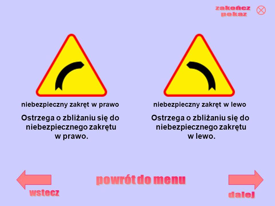 niebezpieczny zakręt w prawoniebezpieczny zakręt w lewo Ostrzega o zbliżaniu się do niebezpiecznego zakrętu w prawo. Ostrzega o zbliżaniu się do niebe