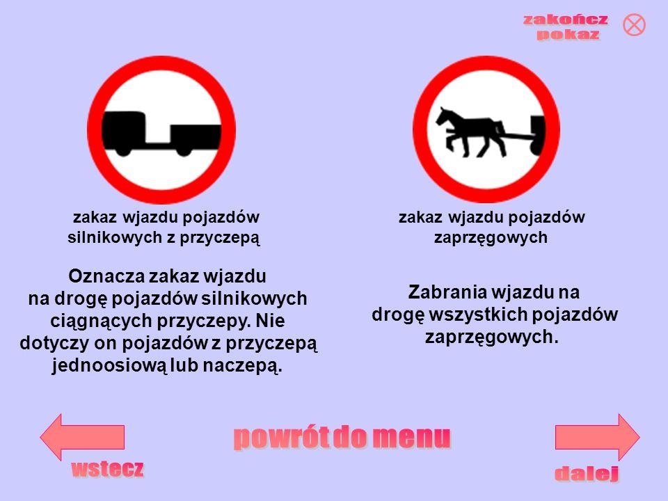 zakaz wjazdu pojazdów silnikowych z przyczepą zakaz wjazdu pojazdów zaprzęgowych Oznacza zakaz wjazdu na drogę pojazdów silnikowych ciągnących przycze