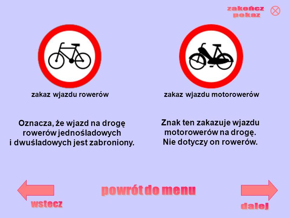 zakaz wjazdu motorowerówzakaz wjazdu rowerów Oznacza, że wjazd na drogę rowerów jednośladowych i dwuśladowych jest zabroniony. Znak ten zakazuje wjazd