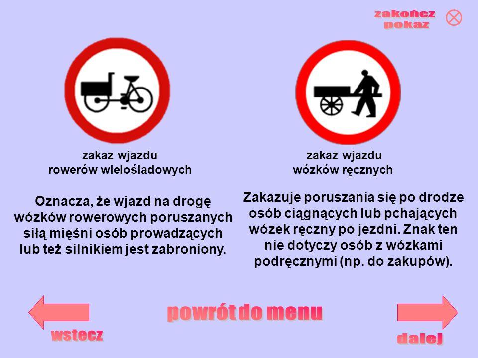zakaz wjazdu wózków ręcznych zakaz wjazdu rowerów wielośladowych Oznacza, że wjazd na drogę wózków rowerowych poruszanych siłą mięśni osób prowadzącyc
