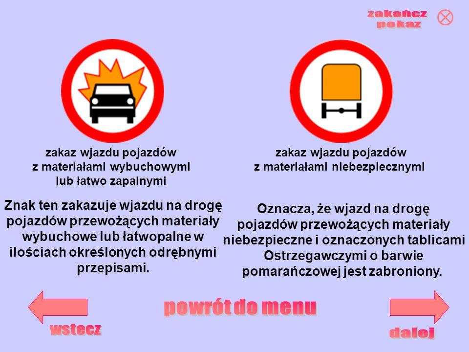 zakaz wjazdu pojazdów z materiałami wybuchowymi lub łatwo zapalnymi zakaz wjazdu pojazdów z materiałami niebezpiecznymi Znak ten zakazuje wjazdu na dr